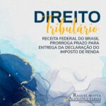 Receita federal do brasil prorroga prazo para entrega da declaração do imposto de renda.